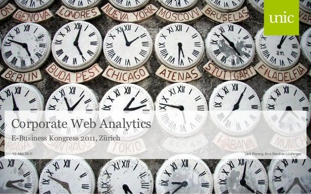 Corporate Web Analytics E-Business Kongress 2011, Zürich Ueli Preisig, Ans Stecher Lüchinger12. Mai 2011