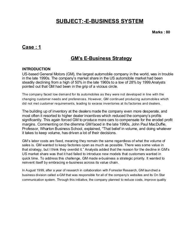 SUBJECT:-E-BUSINESS SYSTEM Marks : 80 Case : 1 GM's E-Business Strategy INTRODUCTION US-based General Motors (GM), the lar...