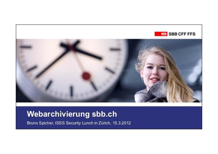 Webarchivierung sbb.chBruno Spicher, ISSS Security Lunch in Zürich, 15.3.2012