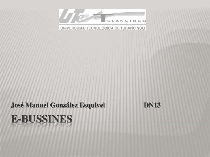 José Manuel González Esquivel   DN13E-BUSSINES