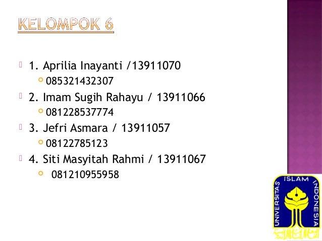   1. Aprilia Inayanti /13911070     2. Imam Sugih Rahayu / 13911066     081228537774  3. Jefri Asmara / 13911057   ...