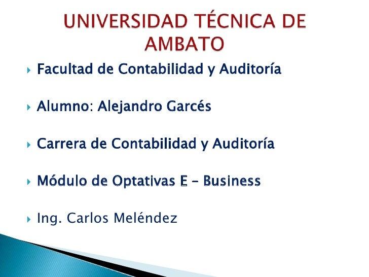 Facultad de Contabilidad y Auditoría<br />Alumno: Alejandro Garcés <br />Carrera de Contabilidad y Auditoría<br />Módulo d...