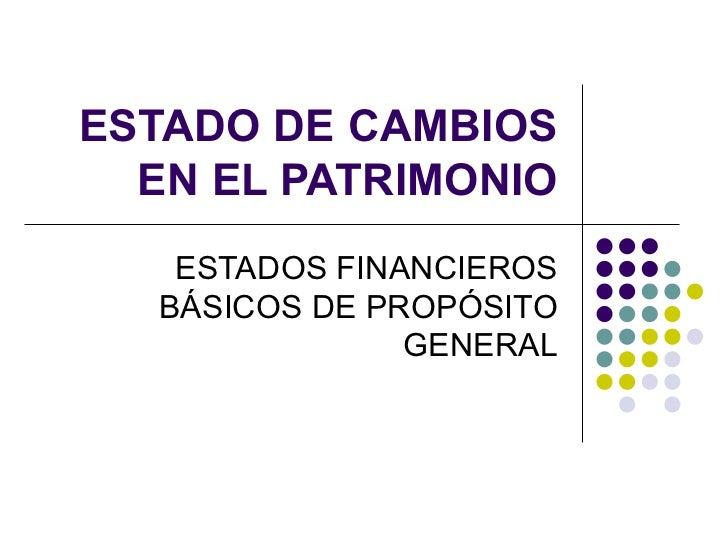 ESTADO DE CAMBIOS  EN EL PATRIMONIO    ESTADOS FINANCIEROS   BÁSICOS DE PROPÓSITO                GENERAL