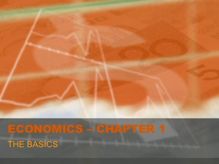 ECONOMICS – CHAPTER 1 THE BASICS