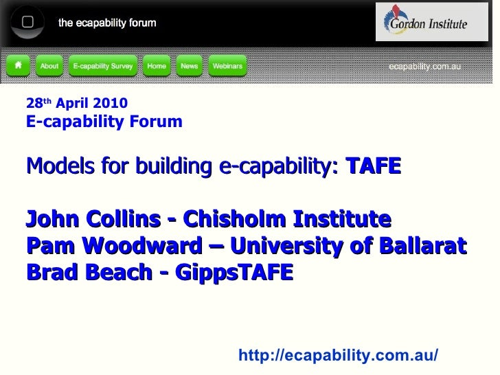 28 th  April 2010 E-capability Forum Models for building e-capability:  TAFE John Collins - Chisholm Institute Pam Woodwar...