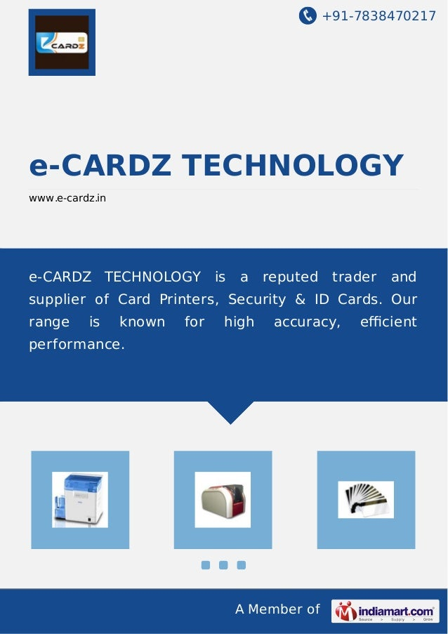+91-7838470217 A Member of e-CARDZ TECHNOLOGY www.e-cardz.in e-CARDZ TECHNOLOGY is a reputed trader and supplier of Card P...