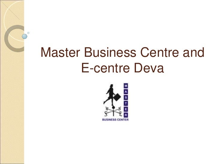 Master Business Centre and      E-centre Deva
