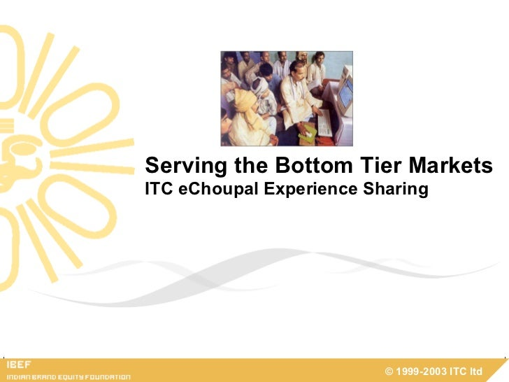 Serving the Bottom Tier Markets ITC eChoupal Experience Sharing