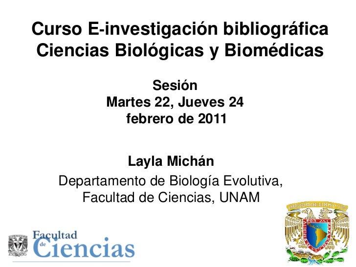 Curso E-investigación bibliográficaCiencias Biológicas y Biomédicas                Sesión          Martes 22, Jueves 24   ...