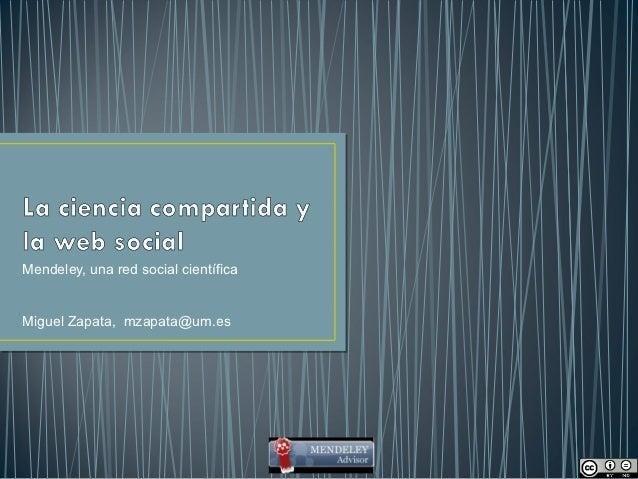 Mendeley, una red social científicaMiguel Zapata, mzapata@um.es