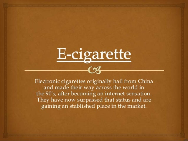 Electronic cigarettes originally hail from China    and made their way across the world inthe 90′s, after becoming an inte...