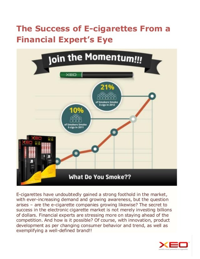 The Success of E-cigarettes From a Financial Expert's Eye E-cigarettes have undoubtedly gained a strong foothold in the ma...