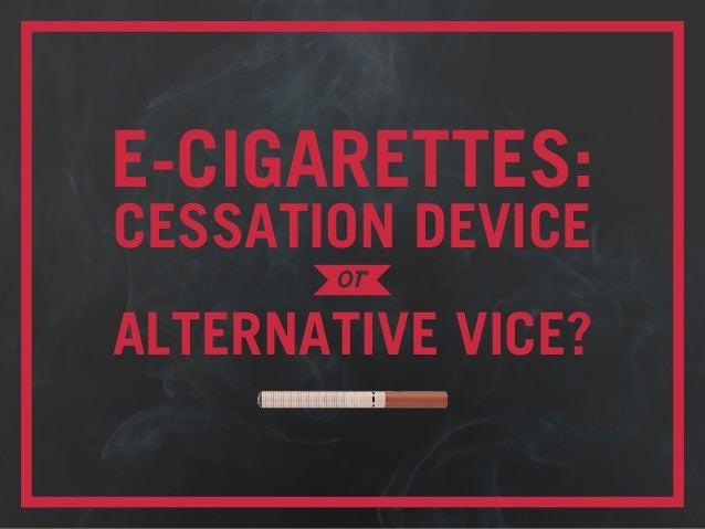 E-Cigarettes: Cessation Device or Alternative Vice?