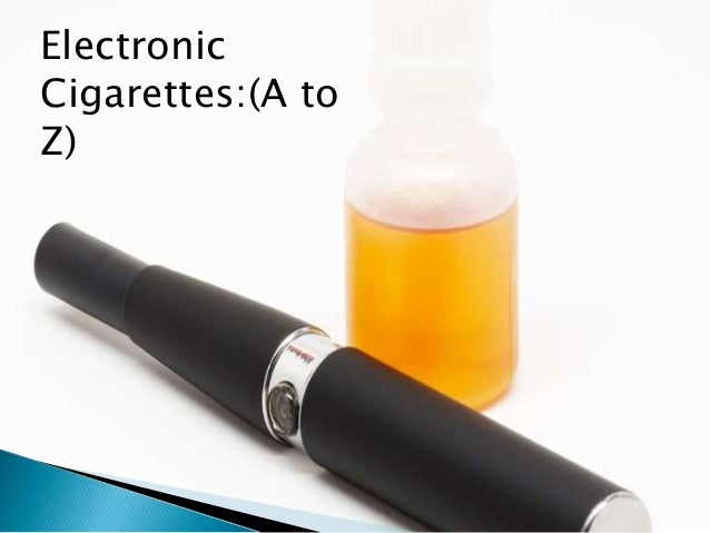 Electronic Cigarettes:(A to Z)
