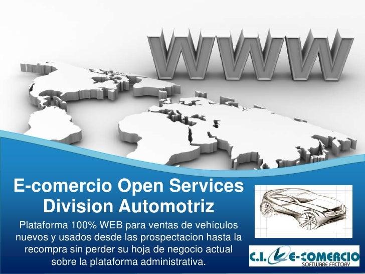 E-comercio Open Services<br />Division Automotriz<br />Plataforma 100% WEB para ventas de vehículos nuevos y usados desde ...