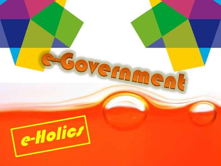 e-Government<br />e-Holics<br />