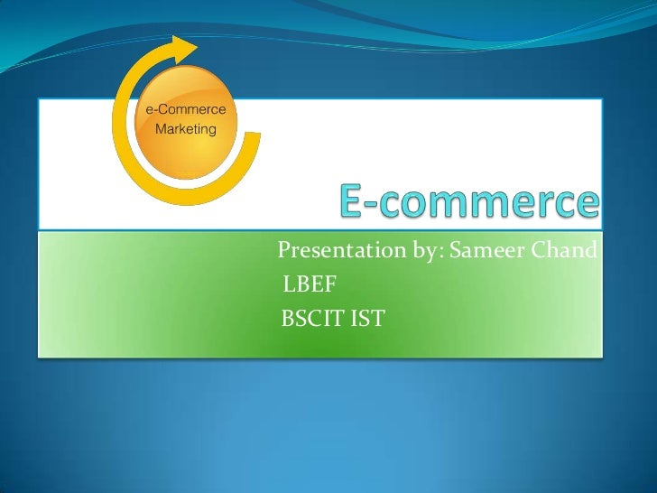 E-commerce<br />Presentation by: SameerChand<br />LBEF<br />BSCITIST<br />
