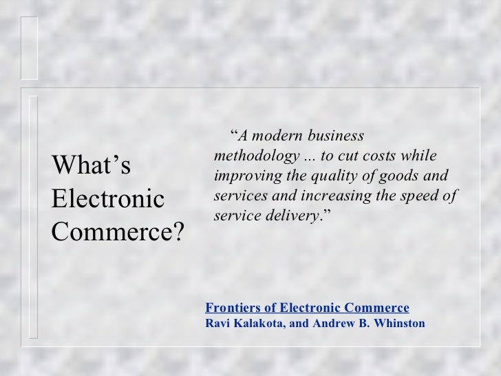 """What's Electronic  Commerce? """" A modern business methodology ... to cut costs while improving the quality of goods and ser..."""