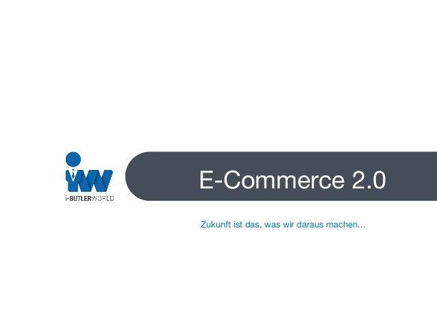 E-Commerce 2.0 Zukunft ist das, was wir daraus machen...