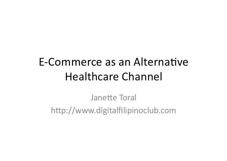 E-‐Commerce as an Alterna0ve       Healthcare Channel            Jane5e Toral    h5p://www.digitalfilipino...