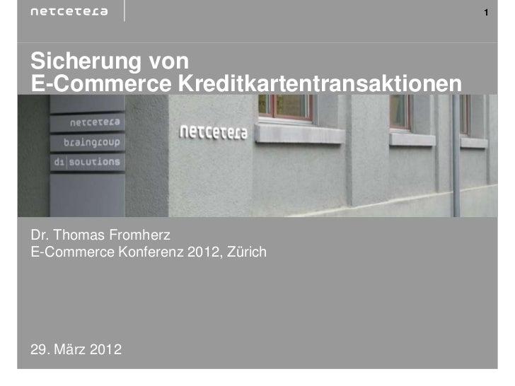 1Sicherung vonE-Commerce KreditkartentransaktionenDr. Thomas FromherzE-Commerce Konferenz 2012, Zürich29. März 2012