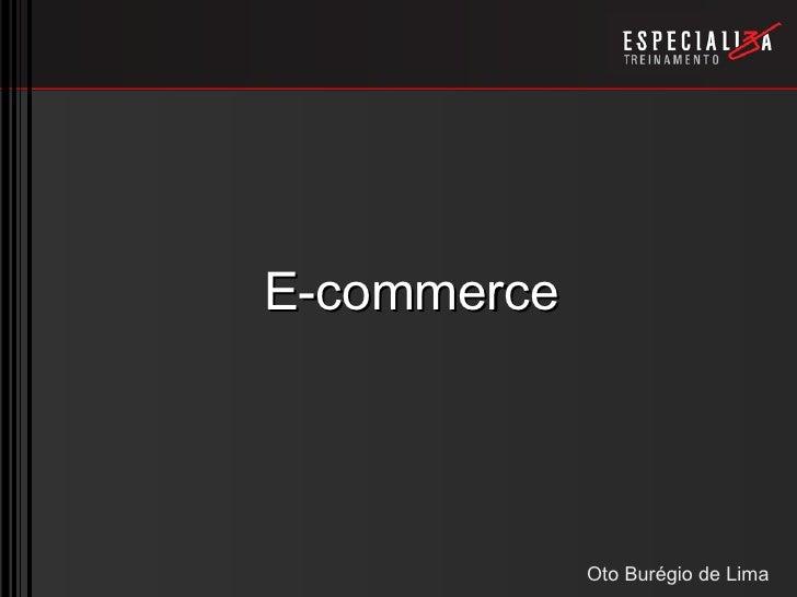 E-commerce                  Oto Burégio de Lima