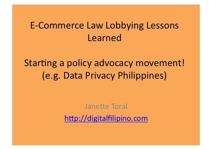 E-­‐Commerce	  Law	  Lobbying	  Lessons	                   Learned	  Star6ng	  a	  policy	  advocacy	  movement!	      (e....
