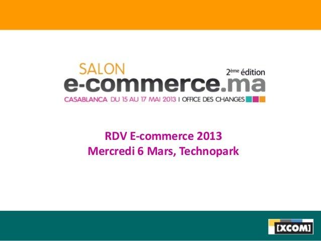 RDV E-commerce 2013Mercredi 6 Mars, Technopark