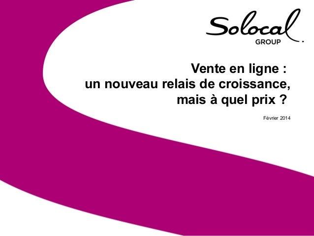 19/02/2013 - Offre E-commerce  Vente en ligne : un nouveau relais de croissance, mais à quel prix ? Février 2014  1
