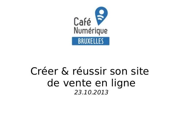 Créer & réussir son site de vente en ligne 23.10.2013