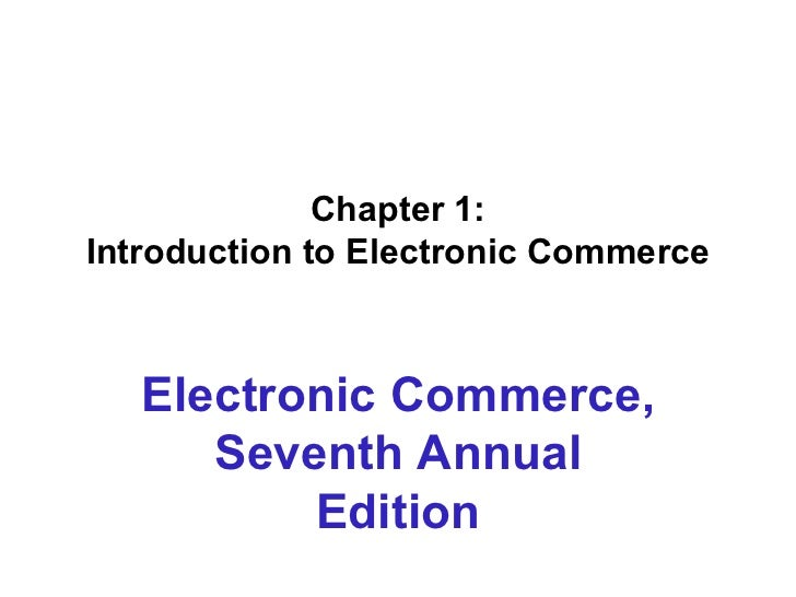 Chapter 1:  Introduction to Electronic Commerce  Electronic Commerce, Seventh Annual Edition
