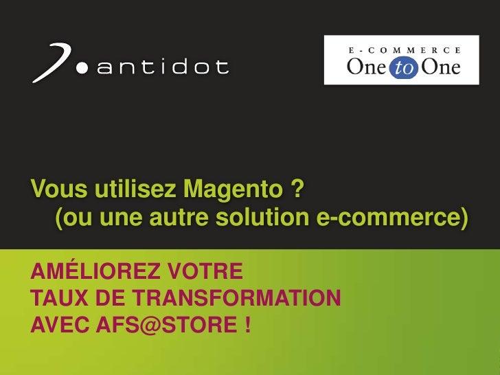 Vous utilisez Magento ?        (ou une autre solution e-commerce)      AMÉLIOREZ VOTRE      TAUX DE TRANSFORMATION      AV...