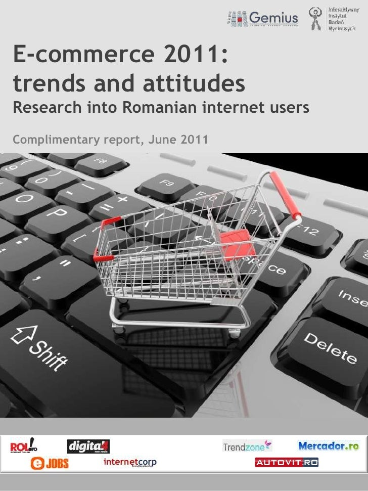 E-commerce 2011: trends and attitudes<br />Research into Romanian internet users<br />Complimentary report, June 2011<br />