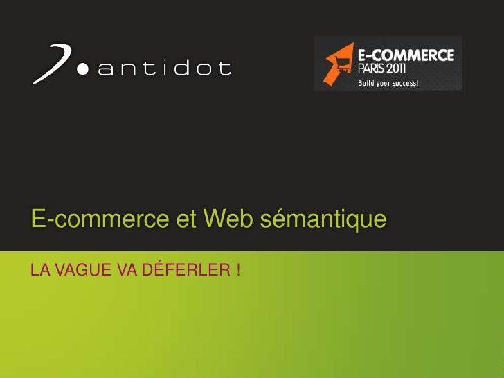 E-commerce et Web sémantique<br />la vague va déferler !<br />