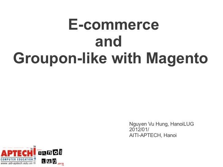 E-commerce           andGroupon-like with Magento              Nguyen Vu Hung, HanoiLUG              2012/01/             ...