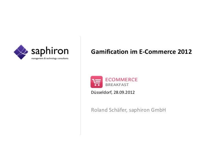 Gamification im E-Commerce 2012Düsseldorf, 28.09.2012Roland Schäfer, saphiron GmbH