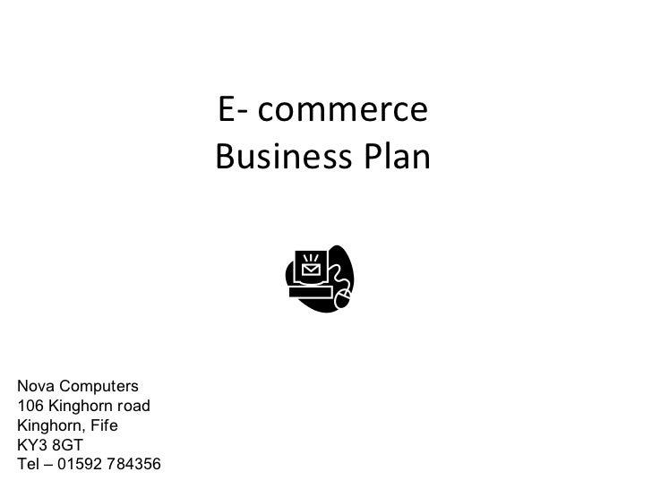 E- commerce Business Plan Nova Computers 106 Kinghorn road Kinghorn, Fife KY3 8GT Tel – 01592 784356