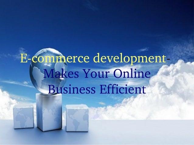E-commerce development- Makes Your Online BusinessEfficient