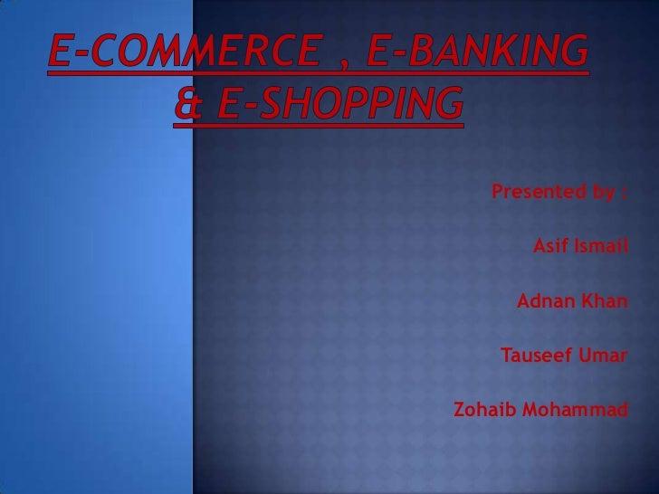 E commerce , e-banking & e-shopping