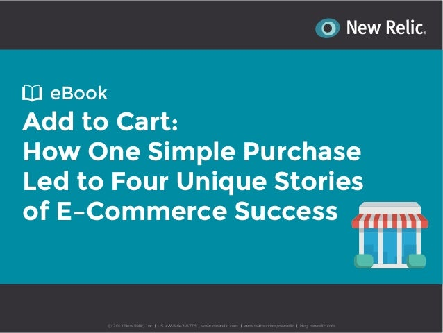eBook  Add to Cart: How One Simple Purchase Led to Four Unique Stories of E–Commerce Success  © 2013 New Relic, Inc  US +8...
