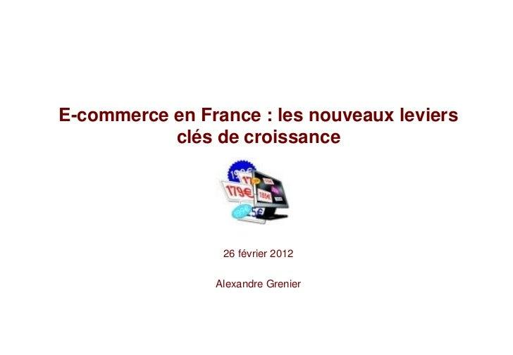E-commerce en France : les nouveaux leviers           clés de croissance                 26 février 2012                Al...