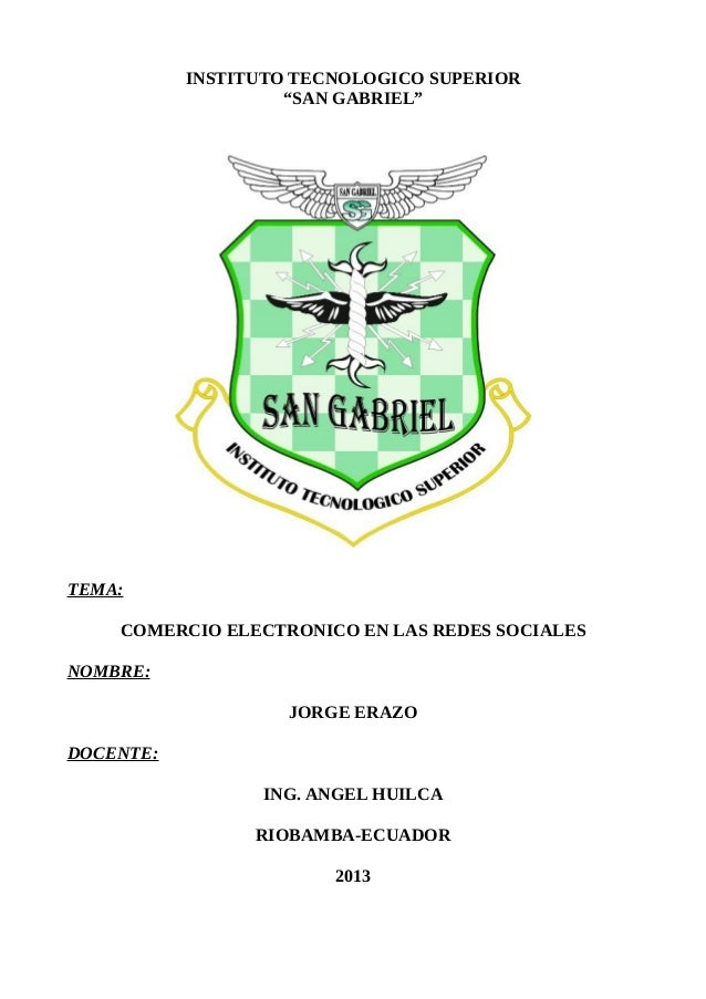 """INSTITUTO TECNOLOGICO SUPERIOR""""SAN GABRIEL""""TEMA:COMERCIO ELECTRONICO EN LAS REDES SOCIALESNOMBRE:JORGE ERAZODOCENTE:ING. A..."""