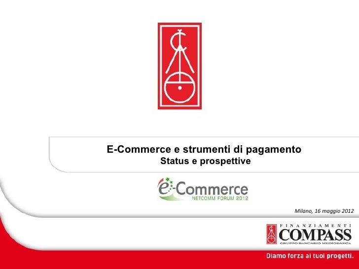 E-Commerce e strumenti di pagamento         Status e prospettive                                 Milano, 16 maggio 2012