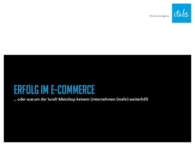 Erfolg im E-Commerce … oder warum der 1und1 Mietshop keinem Unternehmen (mehr) weiterhilft