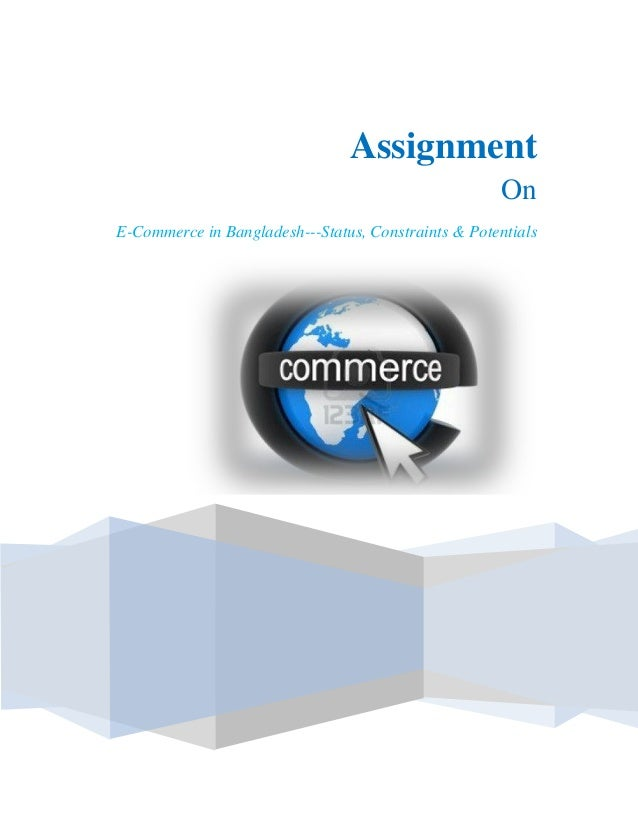 .  Assignment On E-Commerce in Bangladesh---Status, Constraints & Potentials