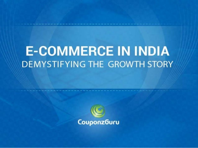 Demystifying The Growth Of E - Commerce In India - An Analysis By CouponzGuru