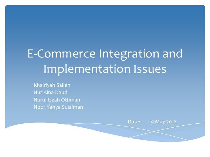 E-Commerce Integration and   Implementation Issues Khairiyah Salleh Nur'Aina Daud Nurul Izzah Othman Noor Yahya Sulaiman  ...