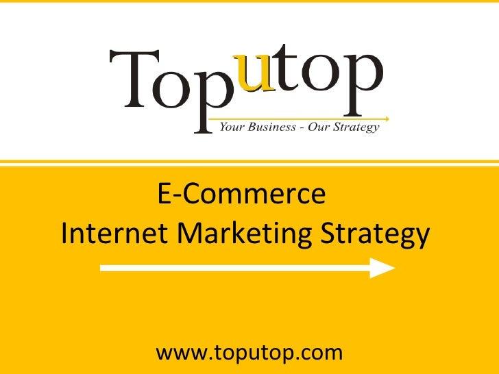 E-Commerce  Internet Marketing Strategy www.toputop.com