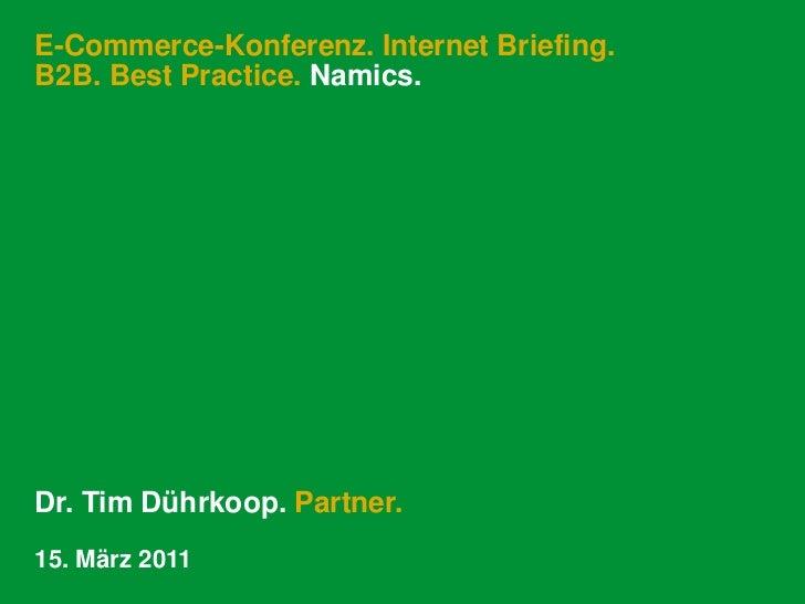 E-Commerce-Konferenz. Internet Briefing. B2B. Best Practice. Namics.<br />Dr. Tim Dührkoop. Partner.<br />15. März 2011<br />