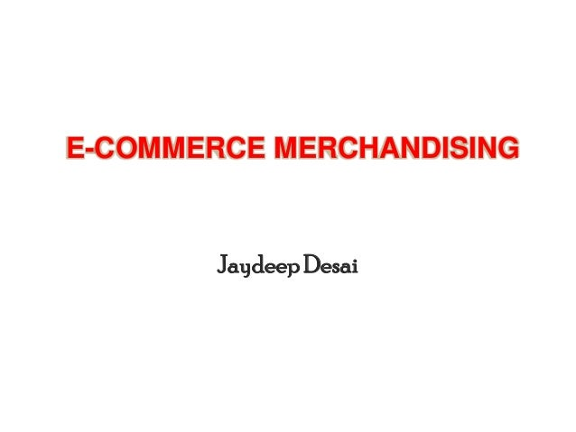 E commerce merchandising by Jaydeep Desai